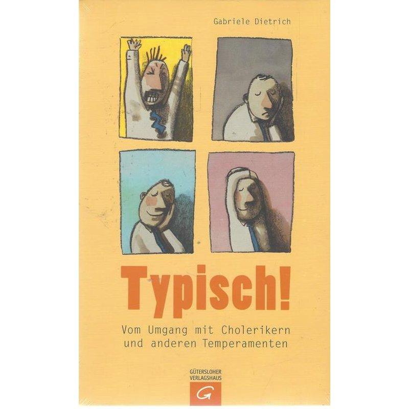 Typisch!: Vom Umgang mit Cholerikern und anderen